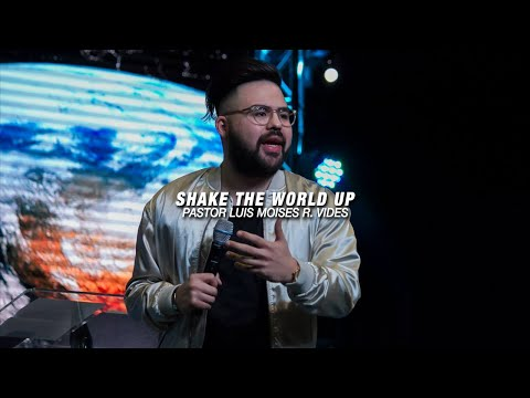 Shake The World Up - Pastor Luis M. Reyes-Vides