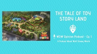 The Tale of Toy Story Land | WDW Opinion Podcast Ep. 1