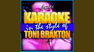 Love Shoulda Brought You Home (In the Style of Toni Braxton) (Karaoke Version)