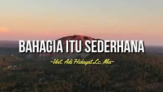 Download BAHAGIA ITU SEDERHANA - UST. ADI HIDAYAT LC,MA|ceramah 1 menit|ceramah singkat|kajian singkat|kultum