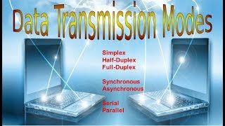 Various Data Transmission Modes | Simplex | Duplex | Synchronous| Asynchronous | Serial | Parallel