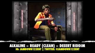 Alkaline - Ready (Clean) - Desert Riddim [Notnice Records] - 2014