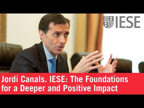 Jordi Canals. IESE: The Foundations for a Deeper and Positive Impact