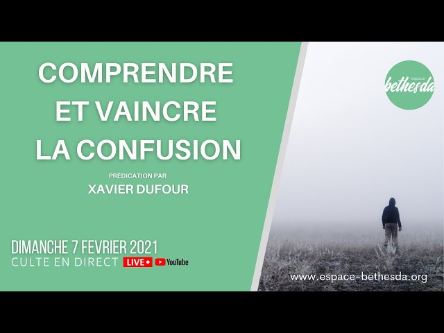 Comprendre et Vaincre la confusion - Xavier Dufour (Culte du 07/02/2021)