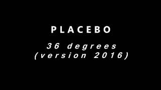 Placebo - 36 degrees (version 2016)