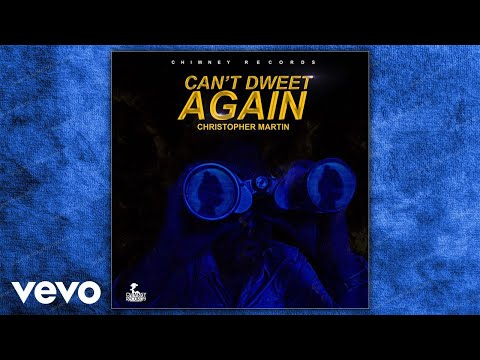 Christopher Martin - Can't Dweet Again (Official Audio)