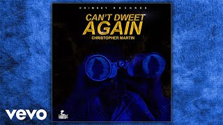 Download Christopher Martin - Can't Dweet Again (Official Audio) MP3 song and Music Video