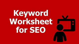 How To Build A Keyword Worksheet For Seo: Mindsets, Volume, Value