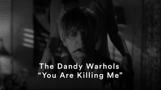 "The Dandy Warhols - ""You Are Killing Me"" (Official Music Video)"