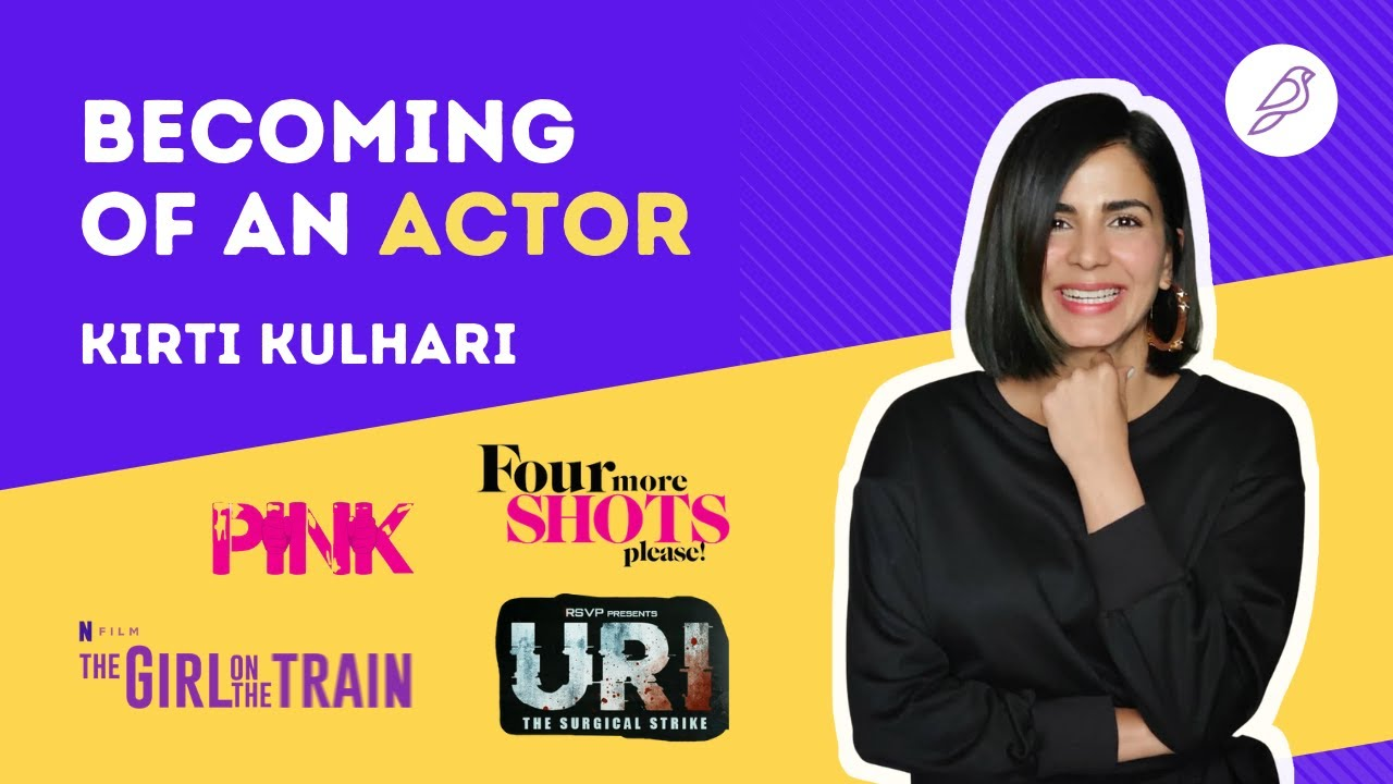 Becoming of an Actor: Kirti Kulhari (Pink, Uri, Four More Shots Please)