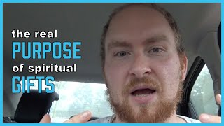The REAL purpose of spiritual gifts - Understanding Spiritual Gifts Pt 2