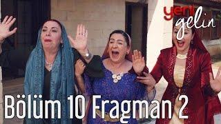 Yeni Gelin 10. Bölüm 2. Fragman