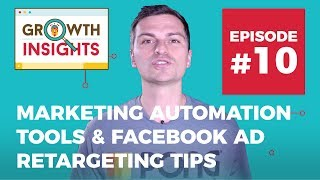 Marketing Automation Tools & Facebook ad Retargeting Tips for 2018 - Growth Insights #10