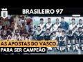 Brasileirão 1997 pt 1: Como o Vasco montou um dos melhores elencos de sua história