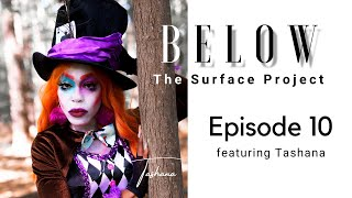 Below The Surface Project: Episode 10 featuring Tashana