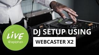How to live stream a DJ using Webcaster X2