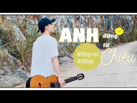 ANH ĐỨNG TỪ CHIỀU [FULL MV] - HUY VẠC ft 5MON, (Prod. HƯNG HACK)
