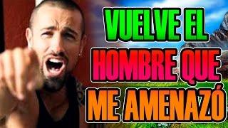 VUELVE EL HOMBRE QUE ME AMENAZÓ DE MUERTE TETE xD | Josemi