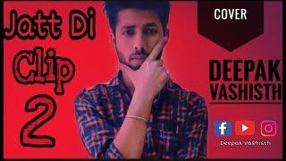 Jatt Di Clip 2 (Cover By Deepak Vashisht) Singga