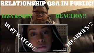 MY RELATIONSHIP! Q&A IN PUBLIC!! LIZA KOSHY (REACTION)