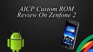 AICP Custom ROM Review On Zenfone 2 | Pros and Cons Explained.