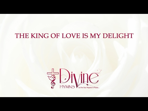 The King Of Love Is My Delight