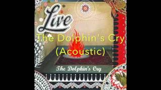 The Dolphins Cry (Real Acoustic) - Live (Ed Kowalczyk)