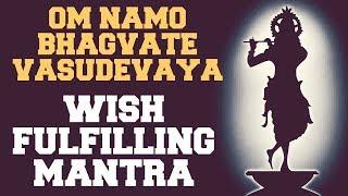 WISH FULFILLING MANTRA : OM NAMO BHAGVATE VASUDEVAYA : 108 TIMES : VERY POWERFUL !
