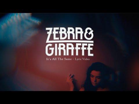 Zebra & Giraffe - It's All The Same (Lyric Video)