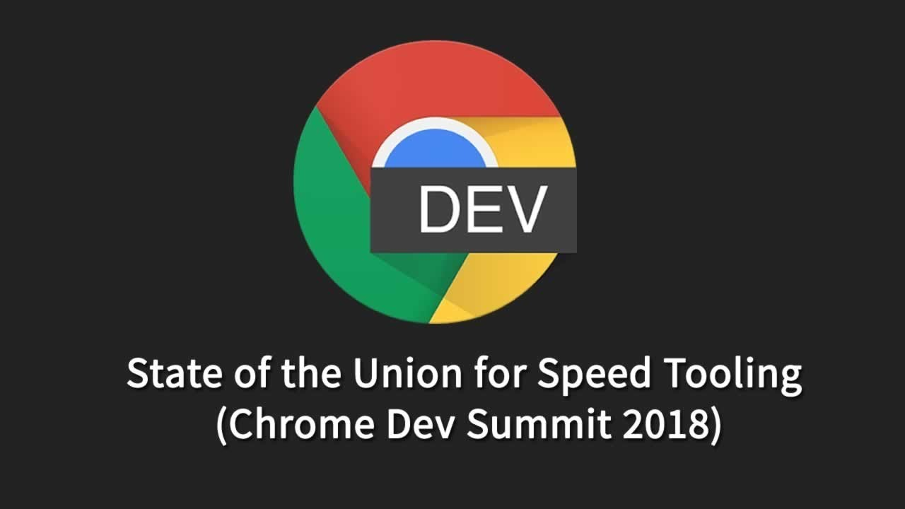 State of the Union for Speed Tooling (Chrome Dev Summit 2018)