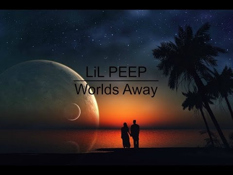 LiL PEEP - Worlds Away (Lyrics)