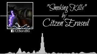 "Citizen Erased - ""Smoking Kills"""
