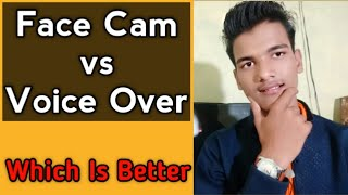 FaceCam Vs VoiceOver Videos | Which Is Better ? Pros & Cons For Youtubers