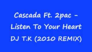 Cascada Ft. 2pac - Listen To Your Heart (DJ T.K 2010 REMIX)