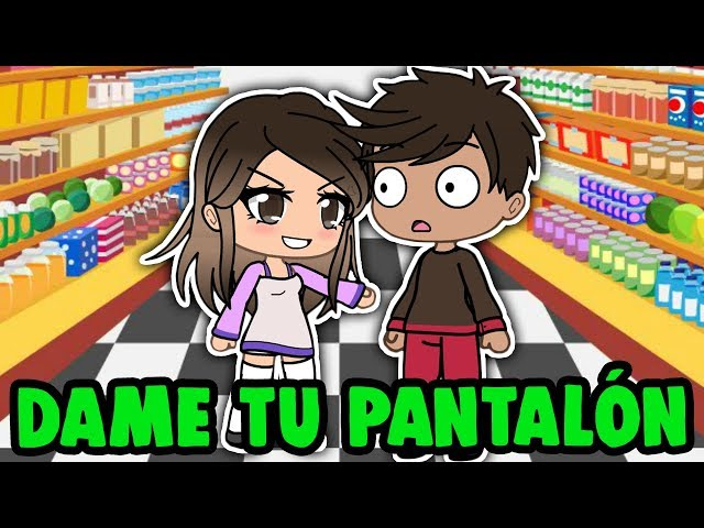 DAME TU PANTALÓN   Gacha Life Memes