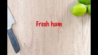 How to cook - Fresh ham