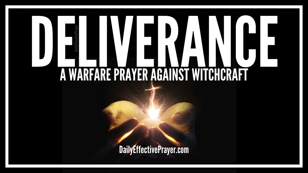 Prayer For Deliverance From Witchcraft | Powerful Warfare Prayer Against  Witchcraft