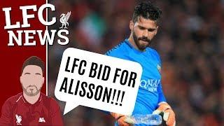 Liverpool Bid 62 Million For Alisson Becker, Talks Begin!!! #LFC Transfer Latest