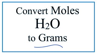How to Convert Moles of H2O to Grams