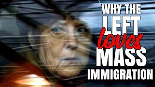 Why the Left Loves Mass Immigration