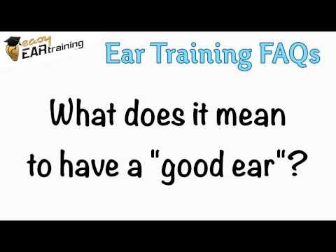 "What does it mean to have a ""good ear"" for music?"