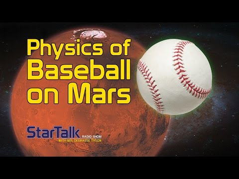 Physics of Baseball on Mars with Neil deGrasse Tyson