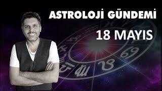 18 Mayıs Astroloji Gündemi ve Burç Etkileşimleri (Astrobox)