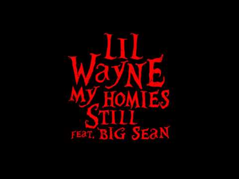 Lil Wayne - My Homies Still (Feat. Big Sean)