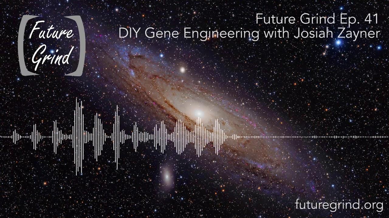 Ep  41 - DIY Gene Engineering with Josiah Zayner — Future Grind
