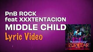 PnB Rock - Middle Child feat. XXXTENTACION (Lyrics) | Trapstar Turnt Popstar