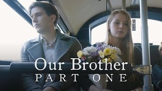 Our Brother - Part One