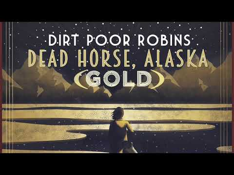 Dirt Poor Robins - DEAD HORSE ALASKA (GOLD) is HERE!!!! Mp3