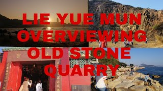 LIE YUE MUN OVERVIEWING AND OLD STONE QUARRY YAUTONG HONG KONG