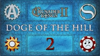 Crusader Kings 2 Doge of the Hill Multiplayer Part 2